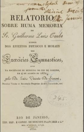 Relatorio sobre huma memoria do Sr. Guilherme Luiz Taube acerca dos effeitos physicos e moraes dos exercicios gymnasticos: lido na Sociedade de Medecina do Rio de Janeiro, em 4 de agosto de 1832 (Simoni, Luiz Vicente de, 1792-1881)